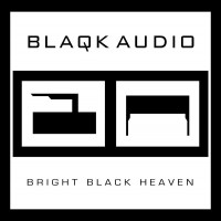 Blaqk Audio – Bright Black Heaven