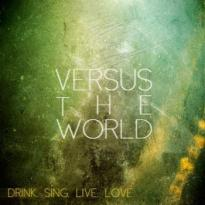 Versus the World – Drink. Sing. Live. Love.