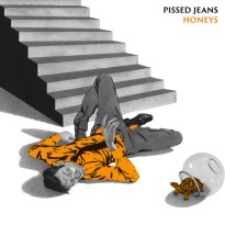 Pissed Jeans – Honeys