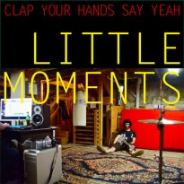 Clap Your Hands Say Yeah – Little Moments