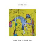 Nadine Shah – Love You Dum and Mad