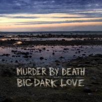 Murder by Death – Big Dark Love