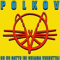 Polkov –  Ho Un Gatto (Si Chiama Vendetta)