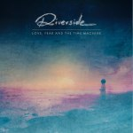 Riverside – Love, Fear & The Time Machine