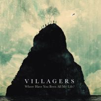 Villagers – Where Have You Been All My Life?