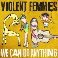 Violent Femmes – We Can Do Anything
