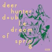 Deerhunter – Double Dream of Spring