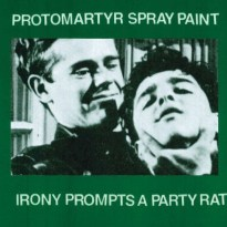 Protomartyr & Spray Paint – Irony Prompts A Party Rat