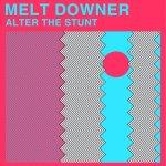 Melt Downer – Alter the Stunt