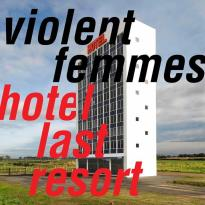 Violent Femmes – Hotel Last Resort