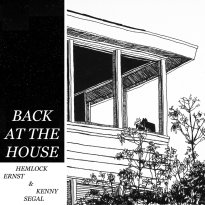 Hemlock Ernst and Kenny Segal – Back at the House