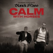 Blanck Mass – Calm With Horses