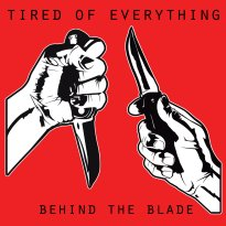 Tired Of Everything – Behind The Blade
