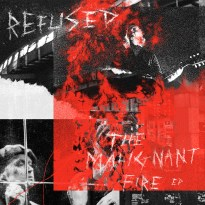 Refused – The Malignant Fire
