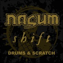 Nasum – Shift: Drums & Scratch