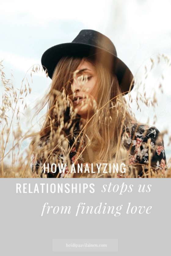 Why analyzing relationships stops us from finding love. When we stop analyzing and become more present, it becomes easier for us to find love in the moment, in a new relationship and in an already existing relationship too. Click through to read the post.