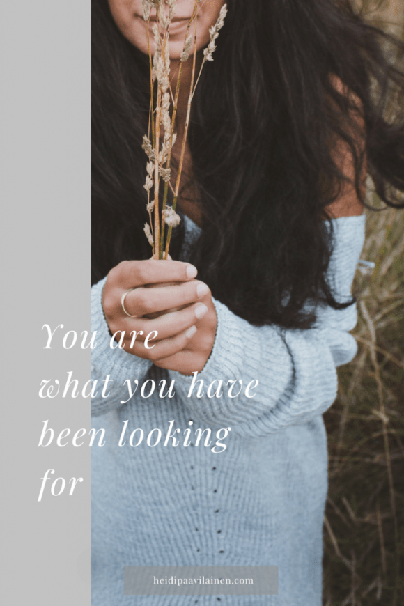 You are what you have been looking for.