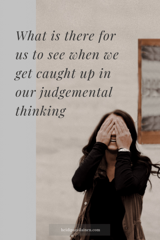 What is there for us to see whenever we get caught up in our judgemental thinking