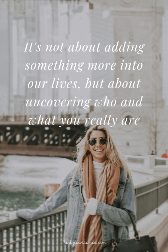 It's not about adding something more into our lives, but about uncovering who and what you really are