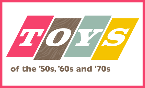 Toys of the '50s, '60s and '70s