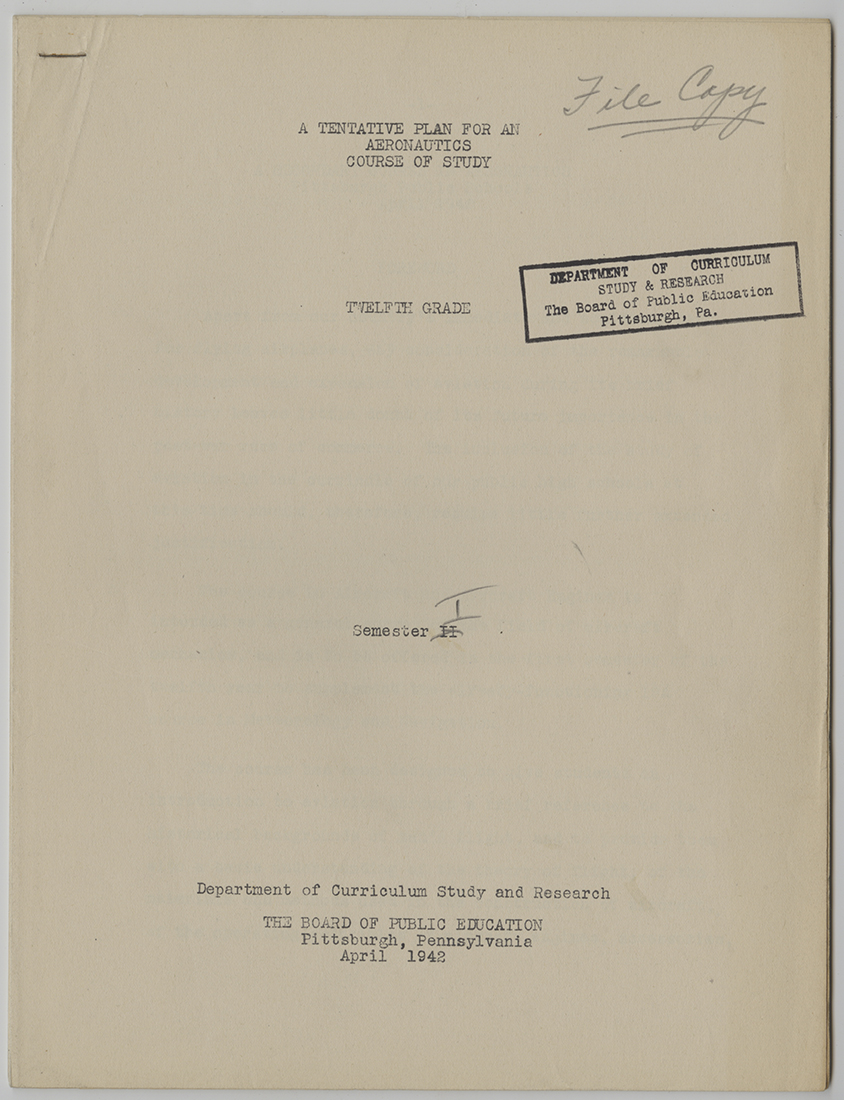 """""""A Tentative Plan for an Aeronautics Course of Study"""", drafted by the Pittsburgh Board of Public Education's Department of Curriculum Study and Research, April 1942. Pittsburgh Public School Records, MSP 117, Detre Library & Archives, Heinz History Center"""