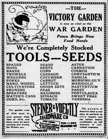 """""""The Victory Garden is now as vital as the War Garden,"""" advertisement for garden supplies, Steiner & Voegtly Hardware, Pittsburgh, 1919."""