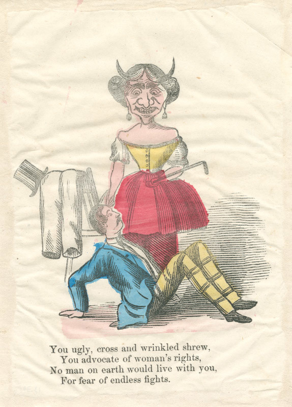 """""""You ugly, cross, and wrinkled shrew,"""" anti-suffrage valentine, between 1840 and 1880. In addition to the charming verse, note the ride crop that the woman holds in her hand, reminiscent of the Suffrage Ball """"swagger sticks."""" Courtesy of the Library Company of Philadelphia, Print Department."""