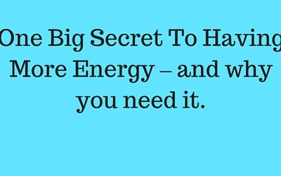 One Big Secret To Having More Energy – and why you need it.