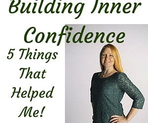 Building Inner Confidence – My 5 Top Tips