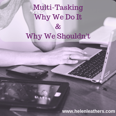 Multi-tasking – Why We Do It And Why We Shouldn't