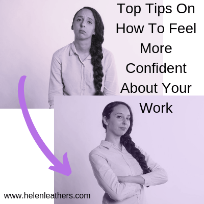 Top Tips On How To Feel More Confident About Your Work