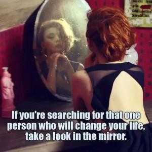 Om du søker etter den person som vil forandre livet ditt , ta en titt i speilet.
