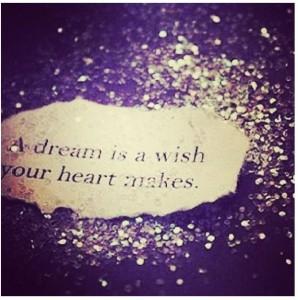 En drøm er et ønske fra hjertet ditt.