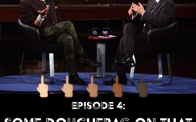 Episode 4: Some Douchebag on That Other Douchebag's Show