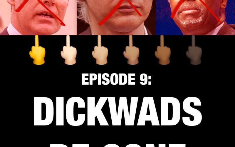 Episode 9: Dickwads Be Gone