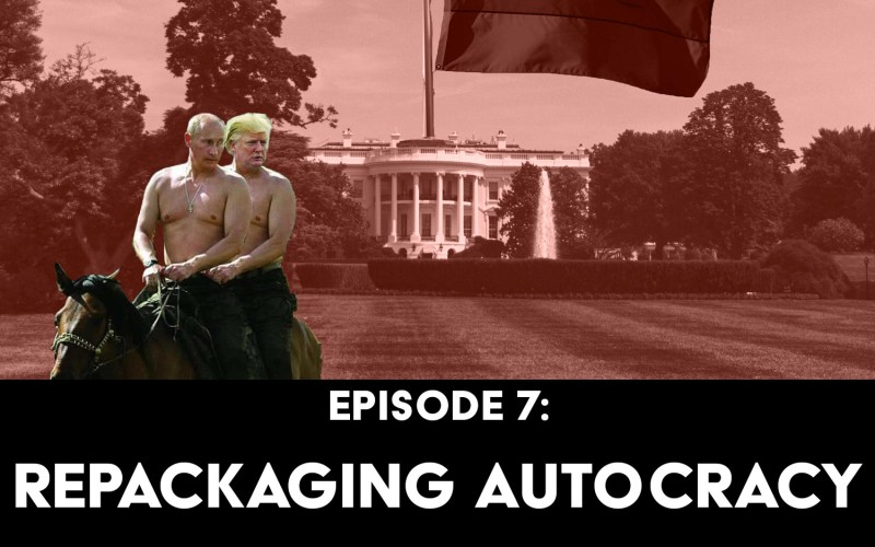 Episode 7: Repackaging Autocracy Does NOT Make it Democracy