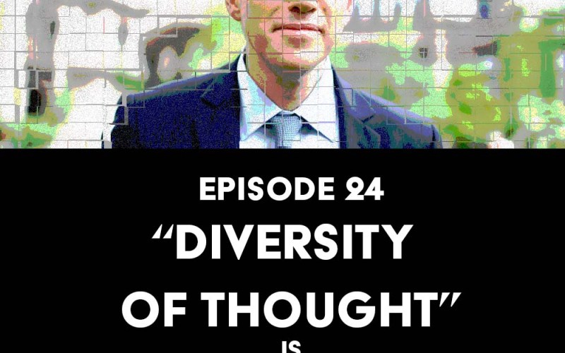 "Episode 24: ""Diversity of Thought"" is Bullshit"