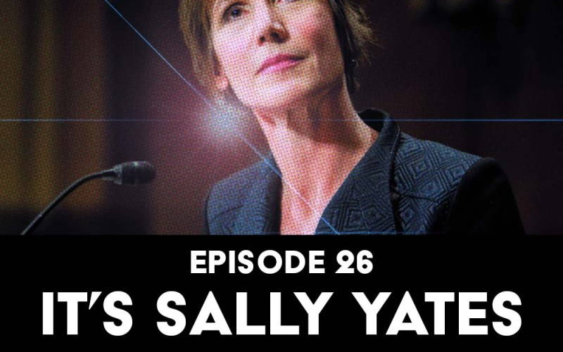 Episode 26: It's Sally Yates O'Clock