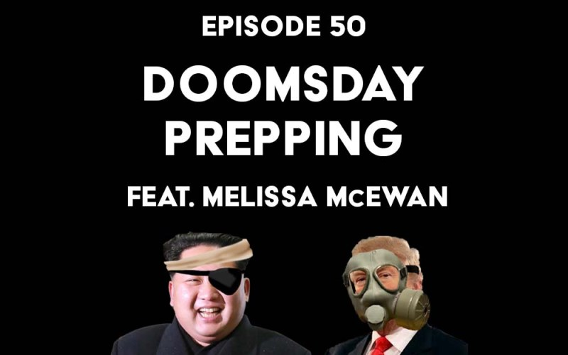 Episode 50: Doomsday Prepping f/ Melissa McEwan