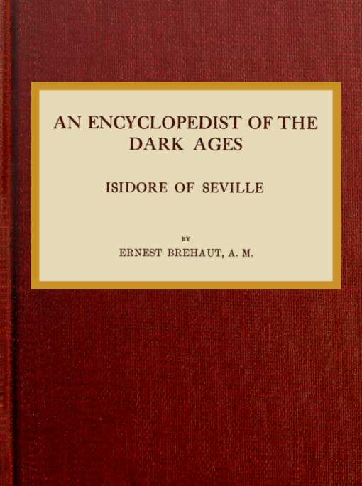 An Encyclopedist Of The Dark Ages Isidore Of Seville Ernest Brehaut
