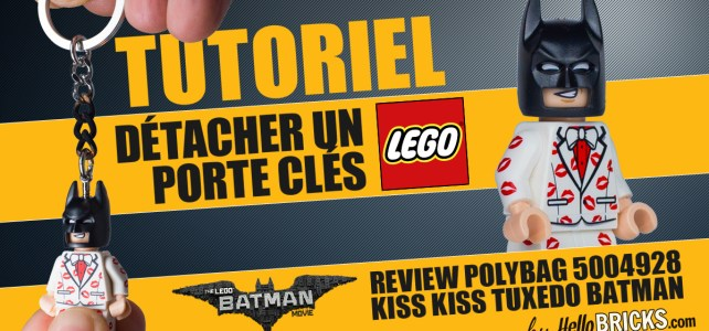 Tutorial Review Kiss Kiss Tuxedo Batman ou comment détacher un porte-clés LEGO