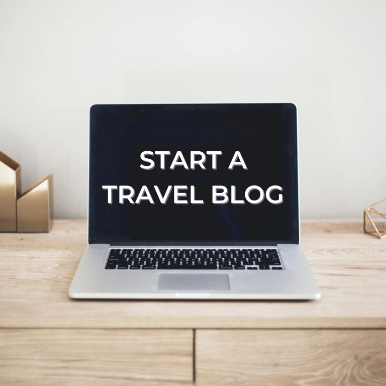 Ultimate Guide on How to Start a Travel Blog in 2021