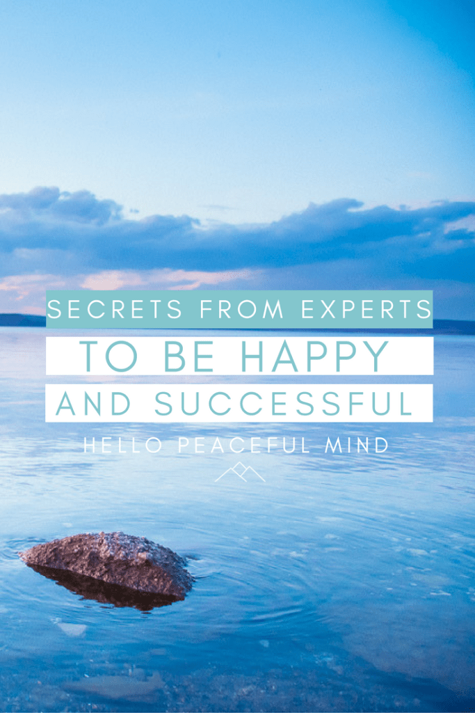 Follow these tips from bloggers to become happy and successful on www.HelloPeacefulMind.com