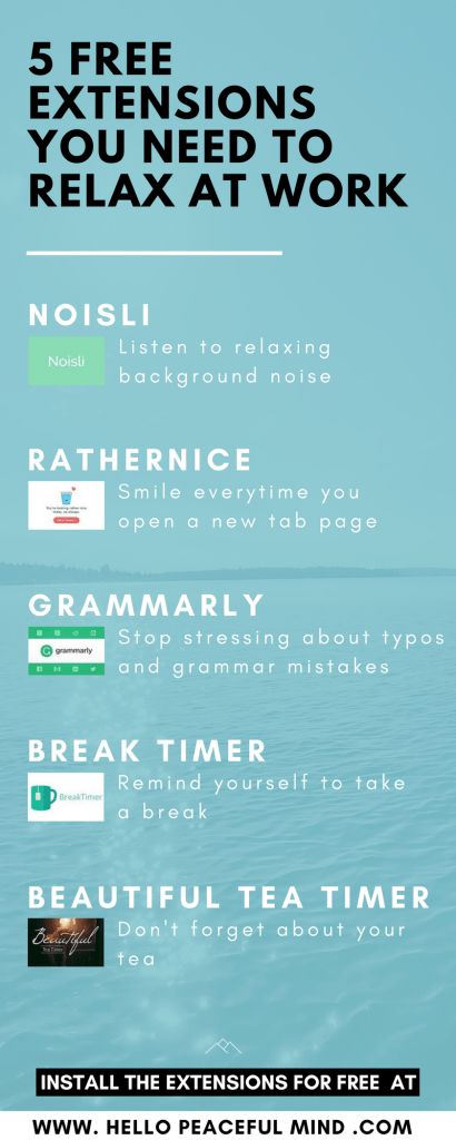 Go to www.HelloPeacefulMind.com to install Noisli, RatherNice, Grammarly, Break Timer and Beautiful Tea Timer for free!