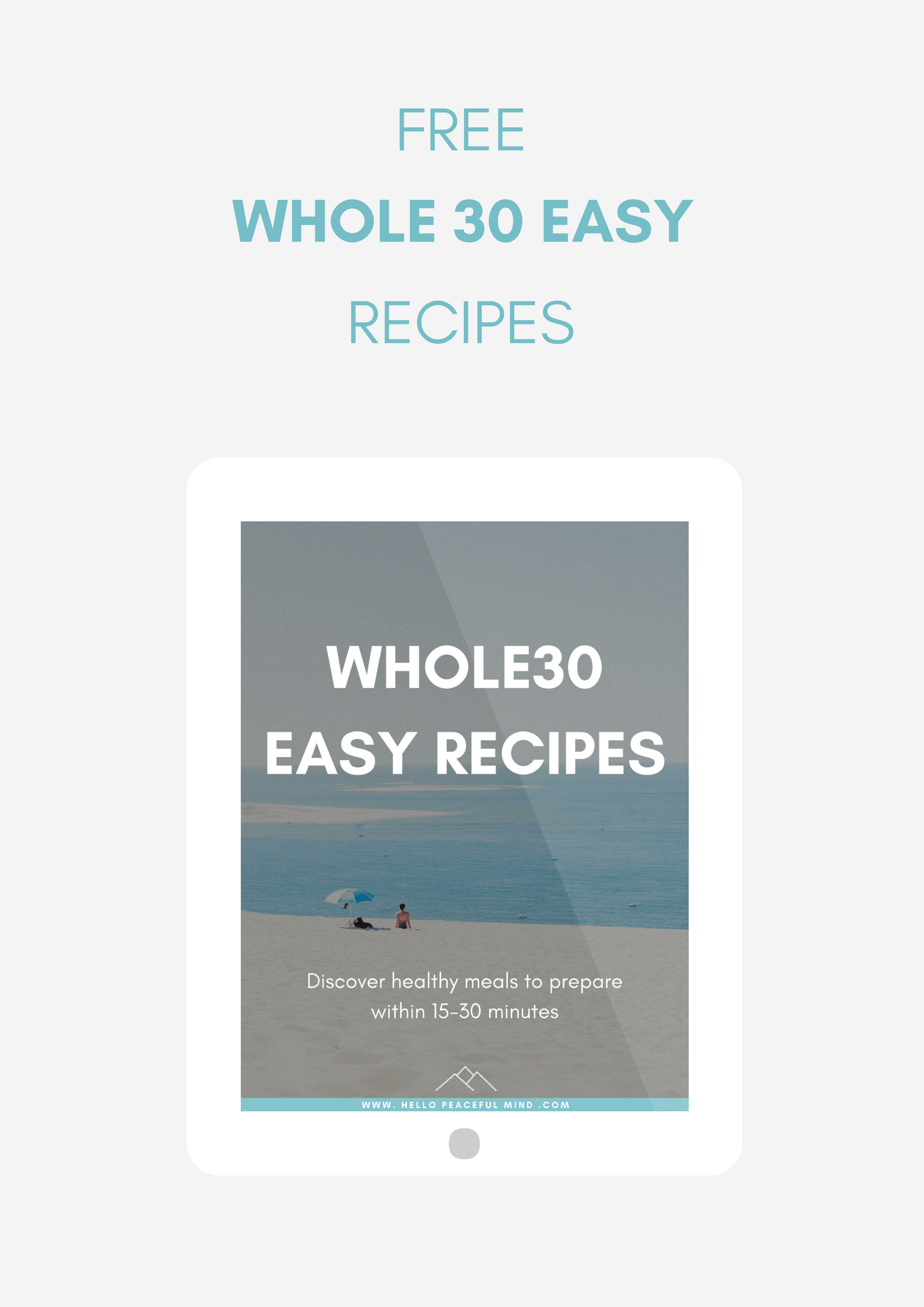 Discover these very easy recipes to eat healthy while doing the whole 30! Go to www.HelloPeacefulMind.com to download them.