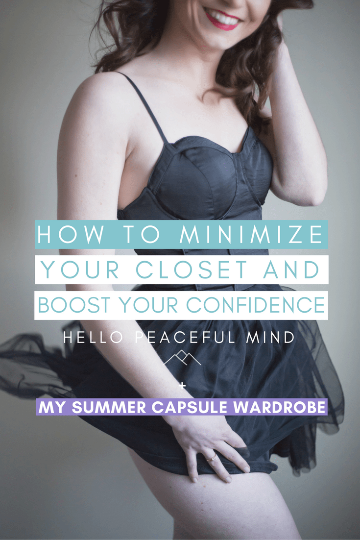 Discover how to create a summer capsule wardrobe and how it will make you more confident! Head over to www.HelloPeacefulMind.com to find out what is in my summer 2017 capsule wardrobe!