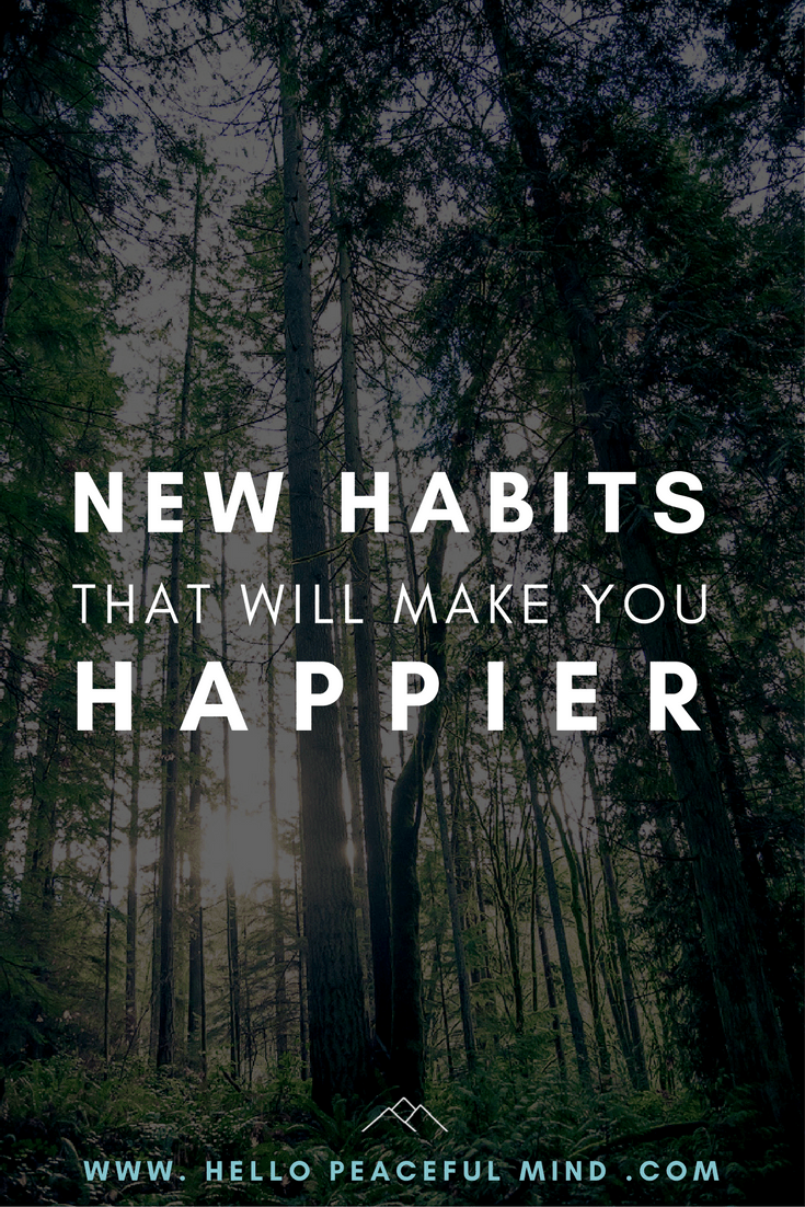 Do you want to become happier? Here are a list of new habits you can work on that will change your life! Go to www.HelloPeacefulMind.com to read the full article!