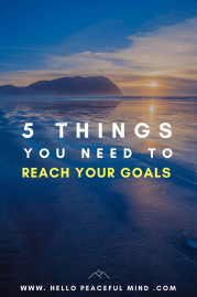 5 Simple Things You Need To Reach Your Goals Every Time
