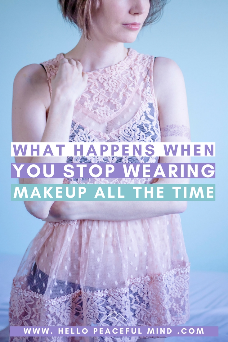 Discover what happens when you stop wearing makeup all the time on www.HelloPeacefulMind.com
