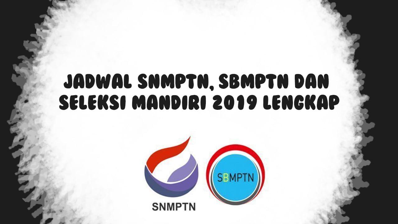 Jadwal SNMPTN, SBMPTN dan Seleksi Mandiri 2019 Lengkap